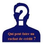 Qui peut faire un rachat de crédit ?