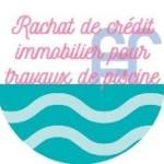 Rachat de crédit immobilier avec trésorerie pour l'installation d'une piscine