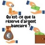 Qu'est-ce qu'une réserve d'argent bancaire ?