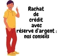 Rachat de crédit avec réserve d'argent: nos conseils