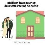 Propriétaire: comment trouver le meilleur taux pour un deuxième rachat de crédit?
