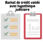 Rachat de crédit validé avec hypothèque judiciaire