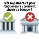 Prêt hypothécaire pour fonctionnaire: comment choisir sa banque?