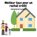 Profitez d'un meilleur taux pour un rachat crédit en tant que propriétaire