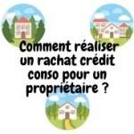 Comment réaliser un rachat crédit conso pour un propriétaire ?